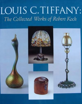 Louis C. Tiffany - The Collected Works of Robert Koch
