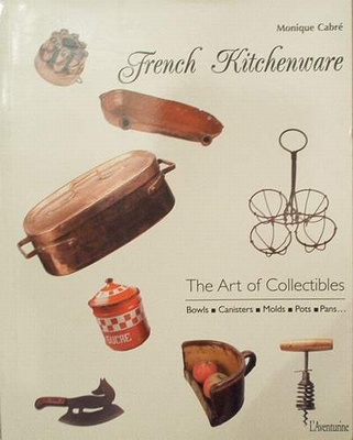 French Kitchenware --The art of Collectibles