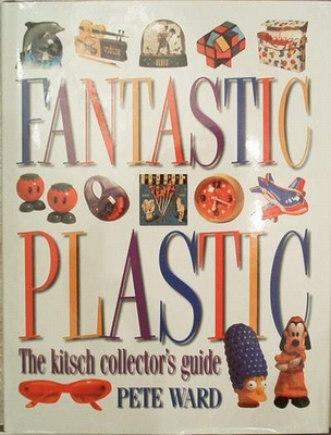 Fantastic Plastic The kitsch collector's guide