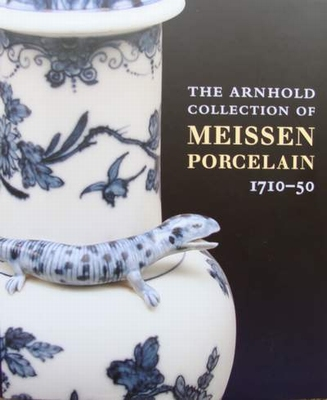 The Arnhold Collection of Meissen Porcelain, 1710-1750