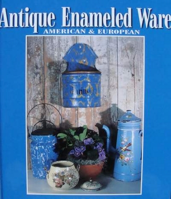 Antique Enameled Ware: American & European