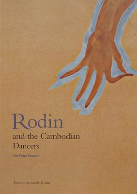 Rodin and the Cambodian Dancers - His final passion