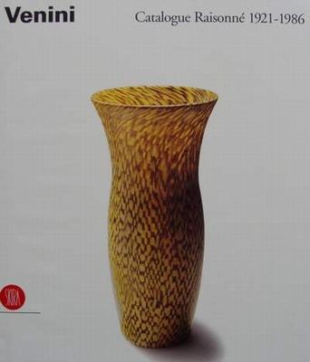 Venini - Catalogue Raisonne 1921-1986