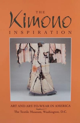 The Kimono Inspiration : Art and Art-To-Wear in America