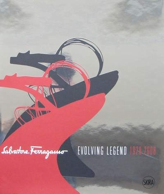 Salvatore Ferragamo - Evolving Legend 1928-2008