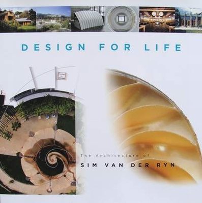 Design for Life - The Architecture of Sim Van Der Ryn
