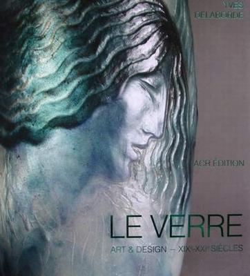 Le Verre Art & Design  - XIXe - XXIe siècles