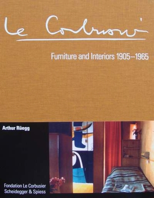 Le Corbusier : Furniture and Interiors 1905-1965