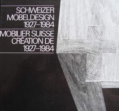 Schweizer Möbeldesign / Mobilier Suisse 1927-1984