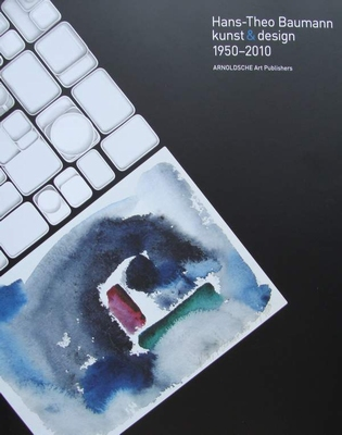 Hans Theo Baumann : kunst & design / Art & Design 1950-2010