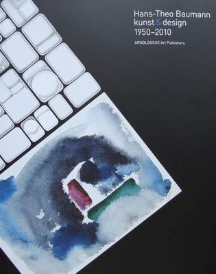 Hans Theo Baumann Art & Design 1950-2010