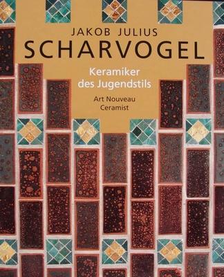 Jakob Julius Scharvogel : Keramiker des Jugendstils