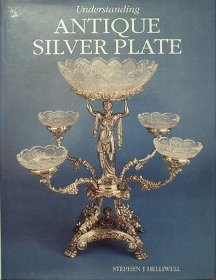 Understanding Antique Silver Plate with price guide