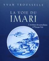 La voie du Imari - L'aventure des porcelaines à l'époque Edo