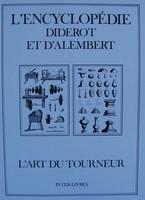 L'Encyclopédie Diderot et d'Alembert - L'Art du Tourneur