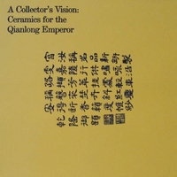 A Collector's Vision - Ceramics for the Qianlong Emperor