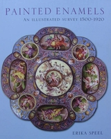 Painted Enamels: An Illustrated Survey 1500-1920