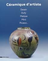 Céramique d'artiste - Derain, Dufy, Matisse, Miro, Picasso