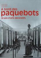 À bord des paquebots, 50 ans d'arts décoratifs