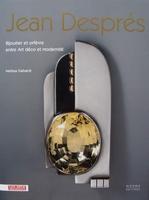 Jean Després - Bijoutier et orfèvre entre Art déco et modern