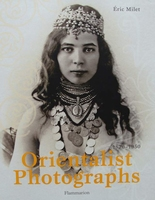 Orientalist Photographs 1870 - 1950