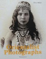 Orientalist Photographs 1870 - 1950