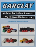 Barclay Miniature Toy Vehicles - A Catalog and Price Guide