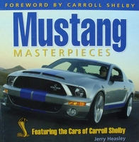 Mustang Masterpieces - Featuring The Cars Of Carroll Shelby