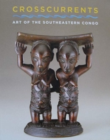 Crosscurrents - Art of the Southeastern Congo