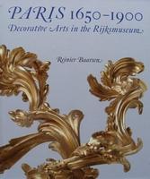 Paris 1650-1900 - Decorative Arts in the Rijksmuseum