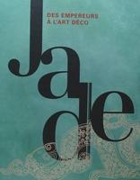 Jade - Des Empereurs à l'art déco
