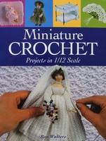 Miniature Crochet - Projects in 1/12 Scale