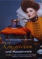Königstraum und Massenware  300 Jahre europäisches Porzellan