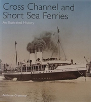 Cross Channel and Short Sea Ferries - An Illustrated History