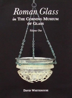 Roman Glass in the Corning Museum of Glass - Volume 1