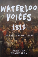 Waterloo Voices 1815 - The Battle at First Hand