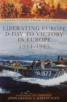 Liberating Europe - D-Day to Victory in Europe 1944-1945