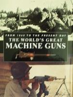 The World's Great Machine Guns