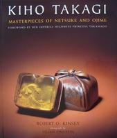 Kiho Takagi - Masterpieces of Netsuke and Ojime