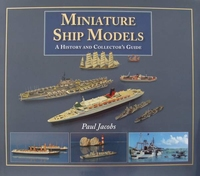 Miniature Ship Models : A History and Collectors Guide