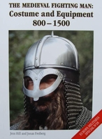 The Medieval Fighting Man - Costume and Equipment 800-1500