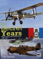 The Secret Years - Flight Testing at Boscombe Down 1939-1945