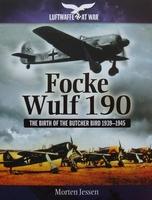 Focke Wulf 190 - The Birth of the Butcher Bird 1939–1945
