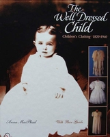 The Well-Dressed Child - Children's Clothing 1820 - 1940