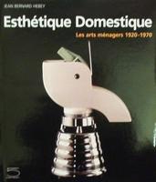 Esthétique Domestique - Les arts ménagers 1920-70