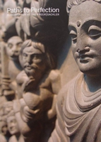 Paths to Perfection - Buddhist Art at the Freer / Sackler