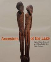 Ancestors of the Lake - Art of Lake Sentani and Humboldt Bay