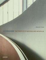 Le Corbusier - The poetics of Machine and Metaphor
