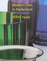 Modern Glass in the Netherlands 1880 - 1940