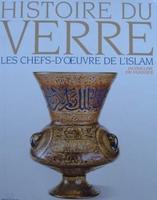 Histoire du Verre - Les chefs-d'oeuvre de l'islam